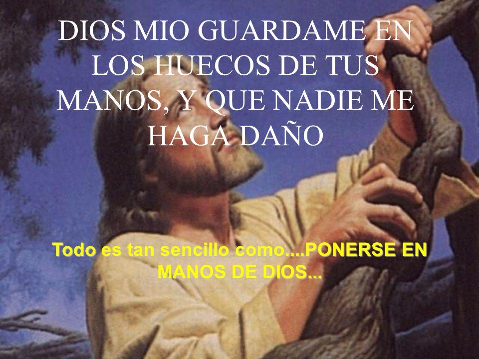DIOS MIO GUARDAME EN LOS HUECOS DE TUS MANOS, Y QUE NADIE ME HAGA DAÑO