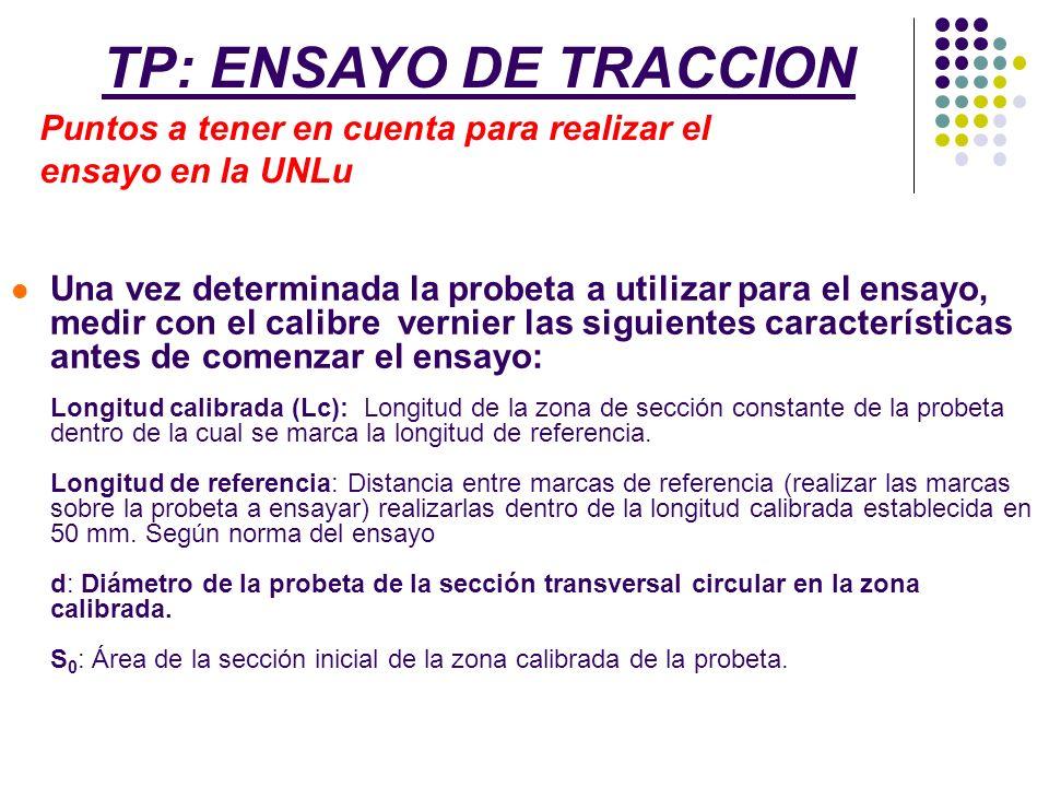TP: ENSAYO DE TRACCION Puntos a tener en cuenta para realizar el ensayo en la UNLu.
