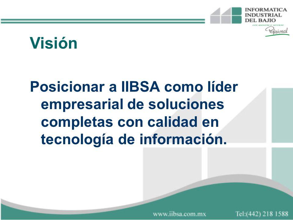 Visión Posicionar a IIBSA como líder empresarial de soluciones completas con calidad en tecnología de información.