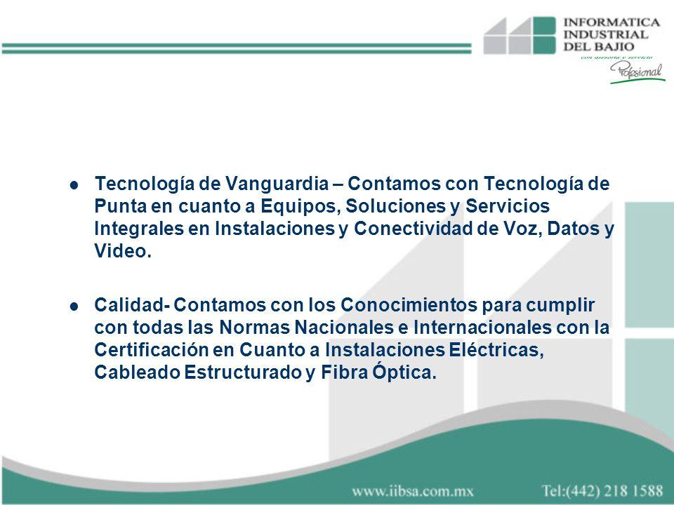 Tecnología de Vanguardia – Contamos con Tecnología de Punta en cuanto a Equipos, Soluciones y Servicios Integrales en Instalaciones y Conectividad de Voz, Datos y Video.