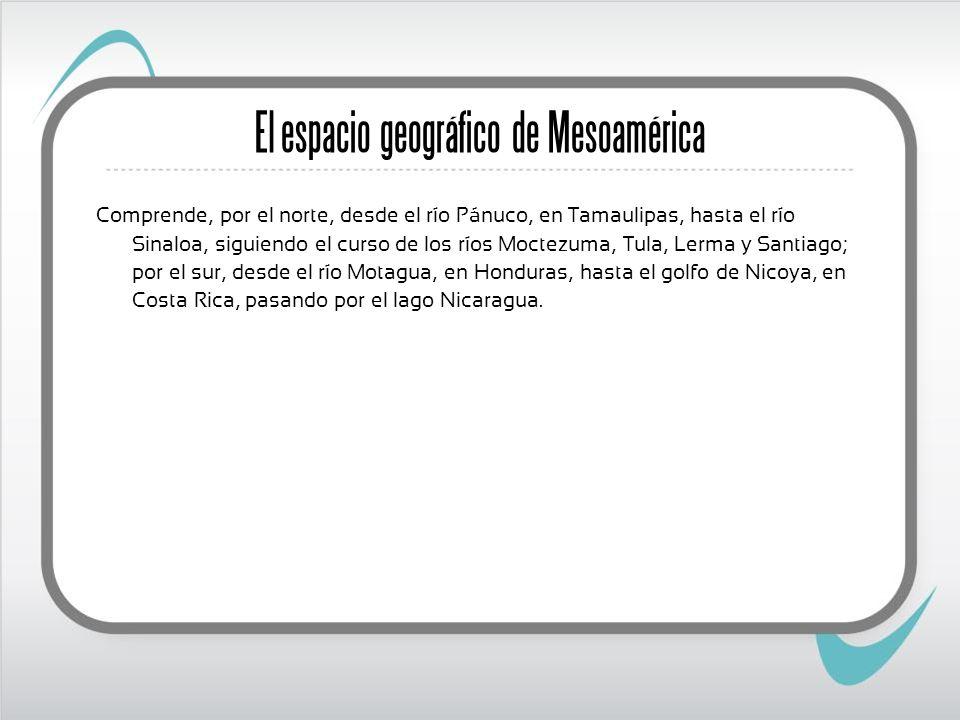 El espacio geográfico de Mesoamérica