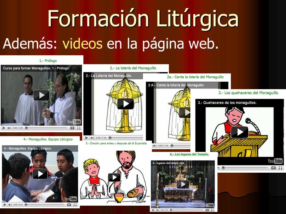 Formación Litúrgica Además: videos en la página web.