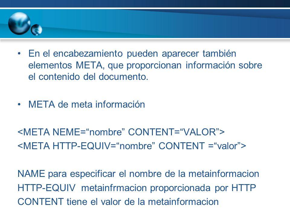 En el encabezamiento pueden aparecer también elementos META, que proporcionan información sobre el contenido del documento.