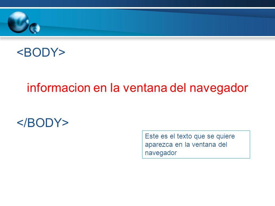 <BODY> informacion en la ventana del navegador </BODY>