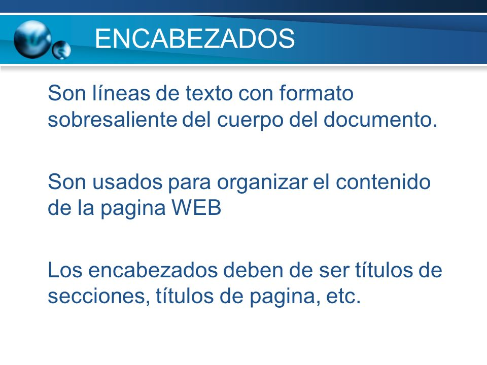 ENCABEZADOSSon líneas de texto con formato sobresaliente del cuerpo del documento. Son usados para organizar el contenido de la pagina WEB.