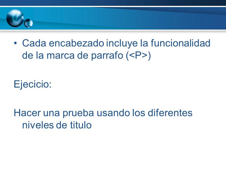 Cada encabezado incluye la funcionalidad de la marca de parrafo (<P>)