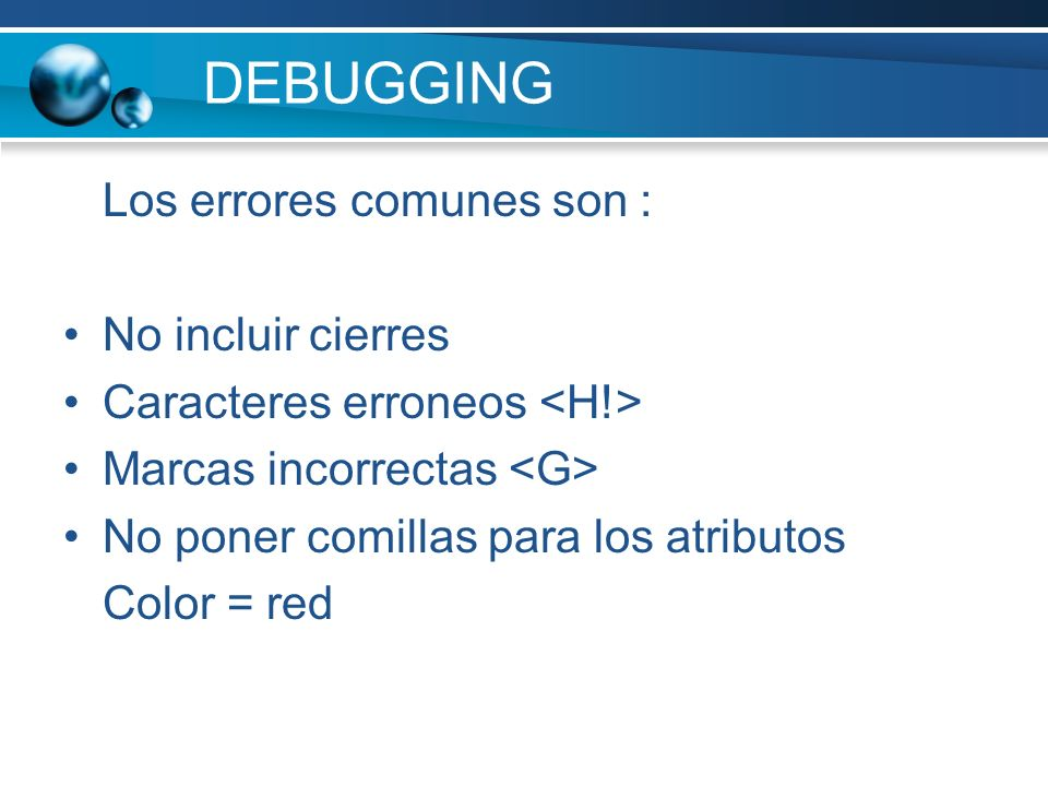 DEBUGGING Los errores comunes son : No incluir cierres
