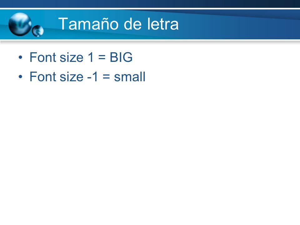 Tamaño de letra Font size 1 = BIG Font size -1 = small