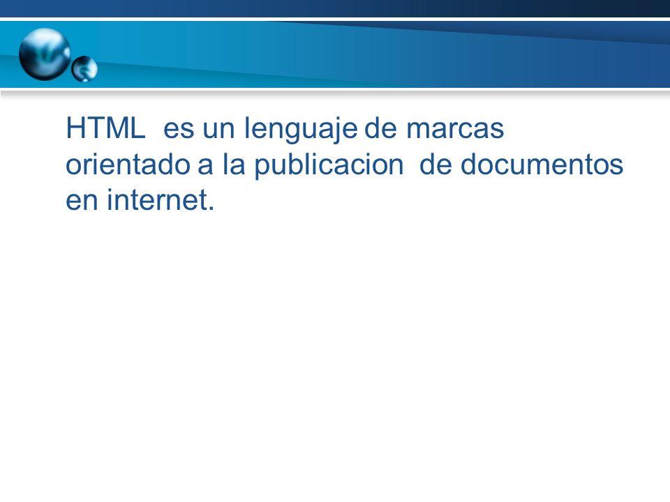 HTML es un lenguaje de marcas orientado a la publicacion de documentos en internet.