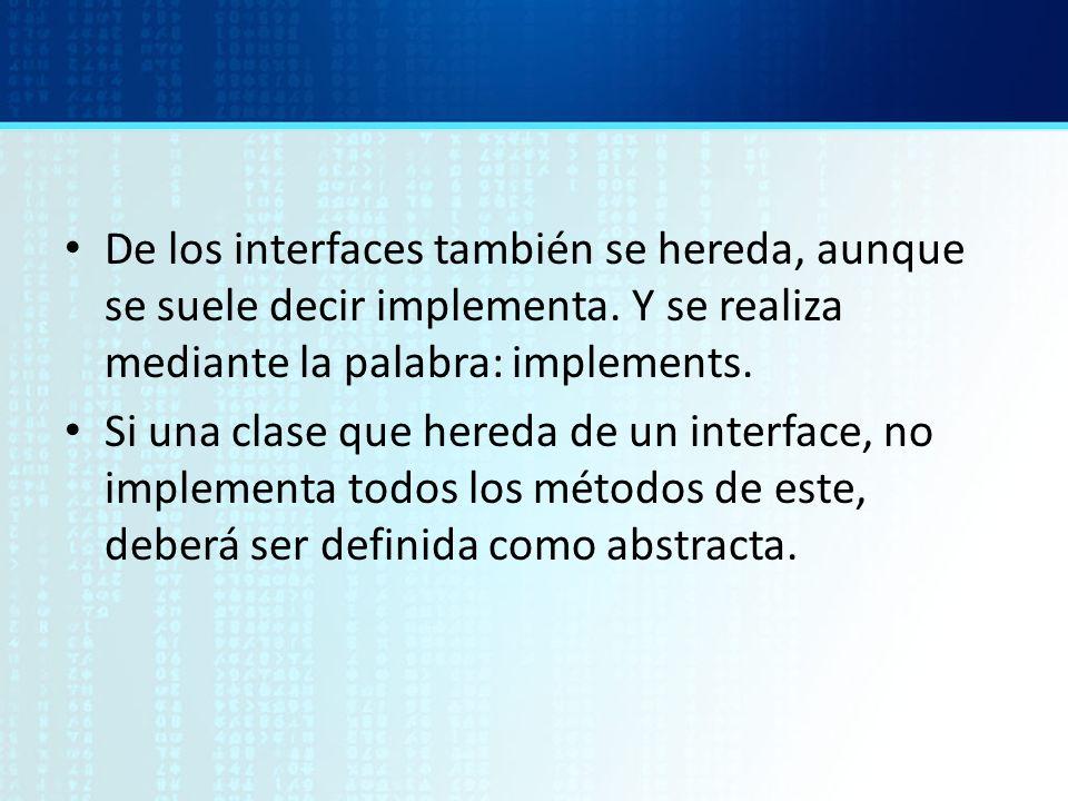 De los interfaces también se hereda, aunque se suele decir implementa