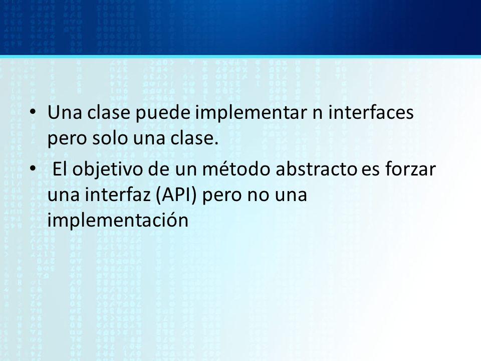 Una clase puede implementar n interfaces pero solo una clase.