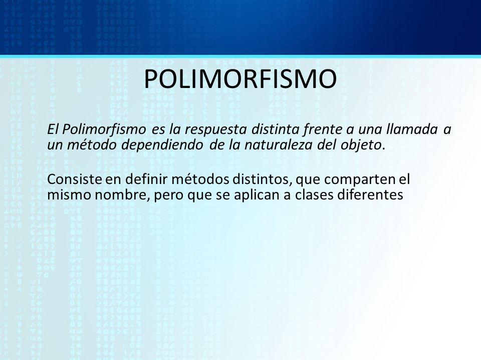 POLIMORFISMOEl Polimorfismo es la respuesta distinta frente a una llamada a un método dependiendo de la naturaleza del objeto.