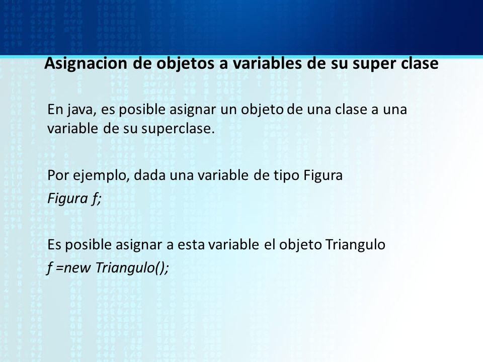 Asignacion de objetos a variables de su super clase