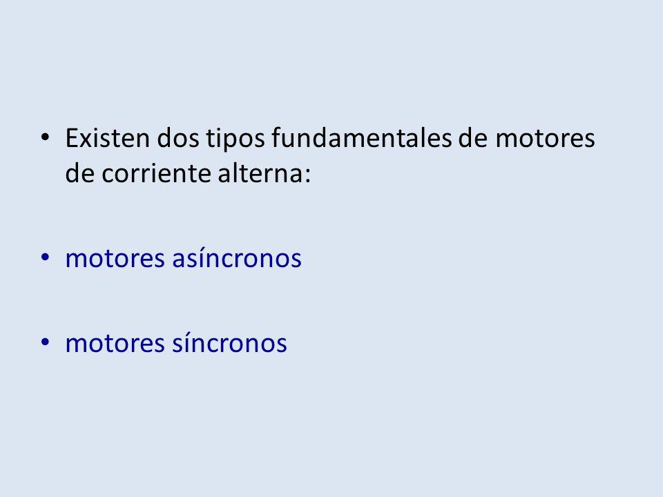 Existen dos tipos fundamentales de motores de corriente alterna: