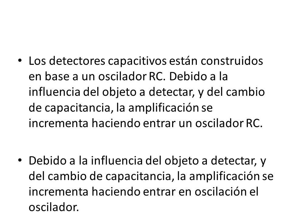 Los detectores capacitivos están construidos en base a un oscilador RC