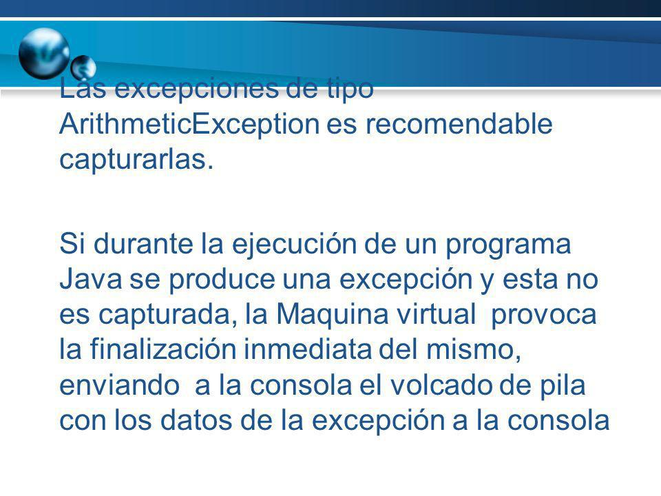 Las excepciones de tipo ArithmeticException es recomendable capturarlas.