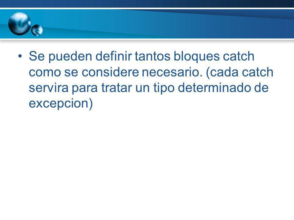 Se pueden definir tantos bloques catch como se considere necesario