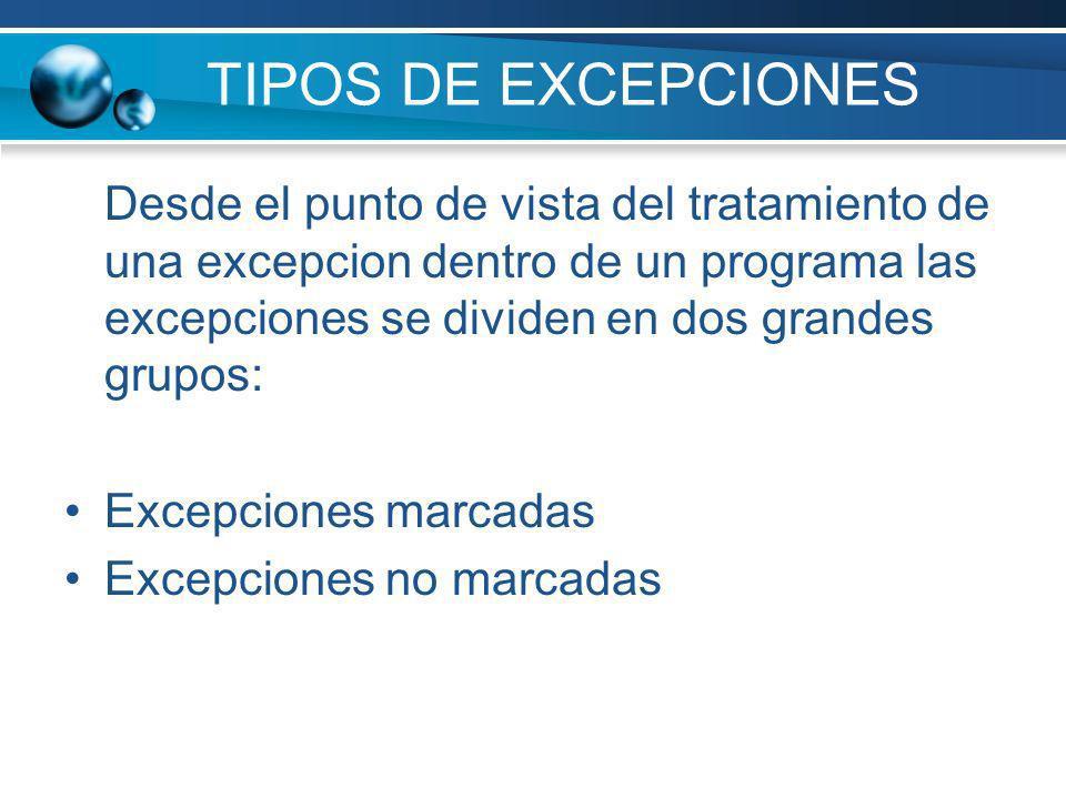 TIPOS DE EXCEPCIONES Desde el punto de vista del tratamiento de una excepcion dentro de un programa las excepciones se dividen en dos grandes grupos: