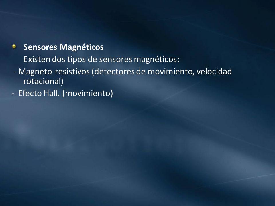 Sensores Magnéticos Existen dos tipos de sensores magnéticos: - Magneto-resistivos (detectores de movimiento, velocidad rotacional)