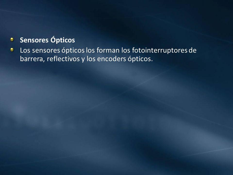 Sensores ÓpticosLos sensores ópticos los forman los fotointerruptores de barrera, reflectivos y los encoders ópticos.