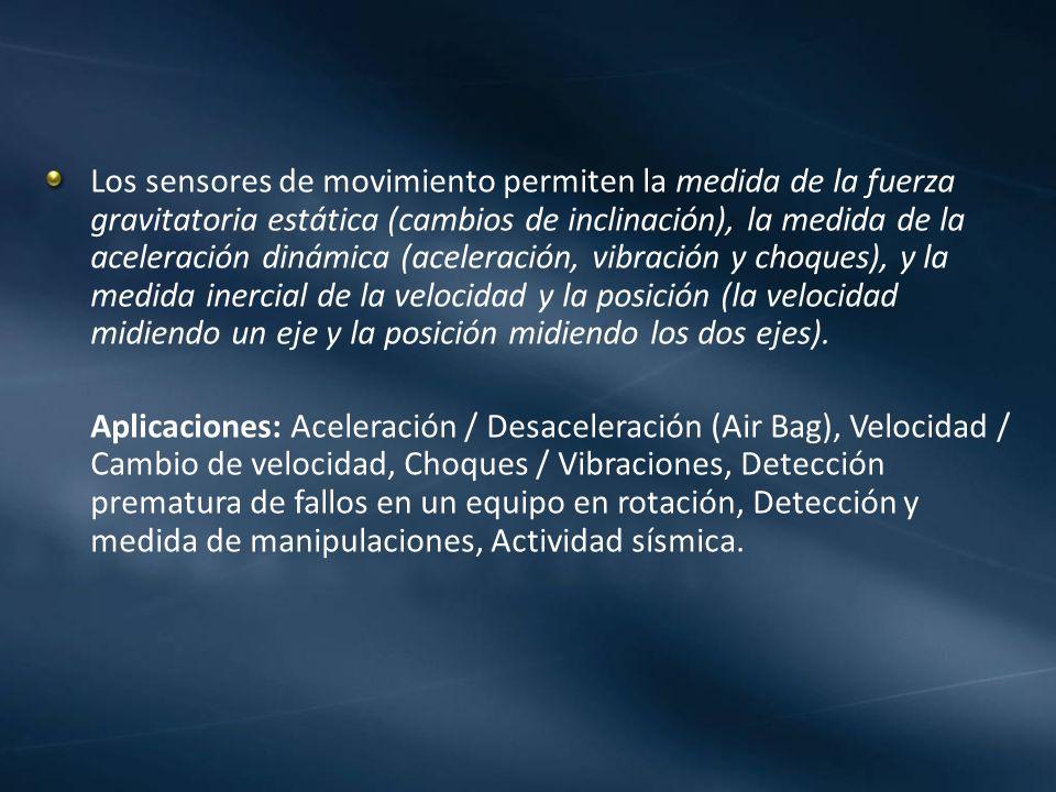 Los sensores de movimiento permiten la medida de la fuerza gravitatoria estática (cambios de inclinación), la medida de la aceleración dinámica (aceleración, vibración y choques), y la medida inercial de la velocidad y la posición (la velocidad midiendo un eje y la posición midiendo los dos ejes).