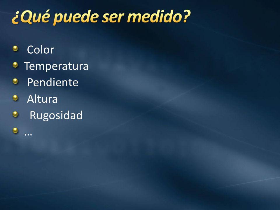 ¿Qué puede ser medido Color Temperatura Pendiente Altura Rugosidad …