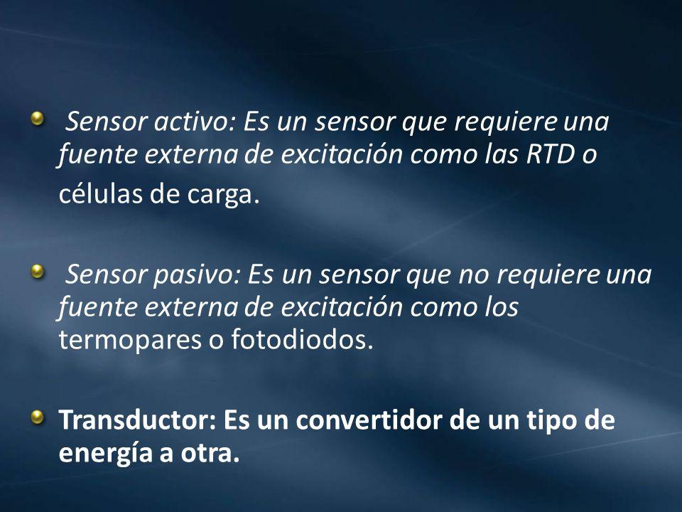 Sensor activo: Es un sensor que requiere una fuente externa de excitación como las RTD o
