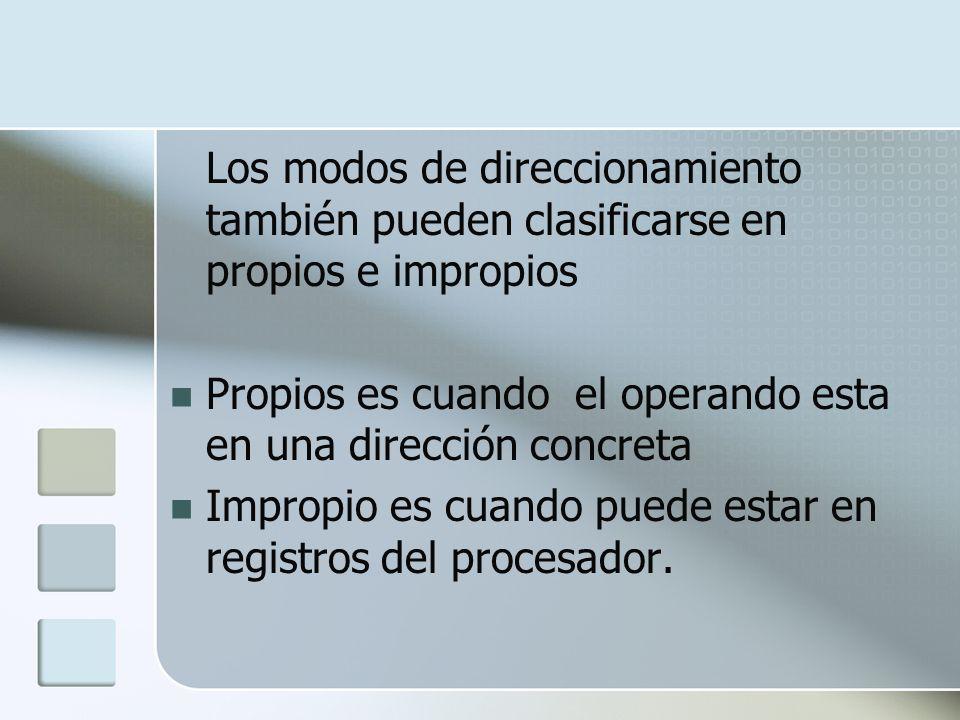 Los modos de direccionamiento también pueden clasificarse en propios e impropios