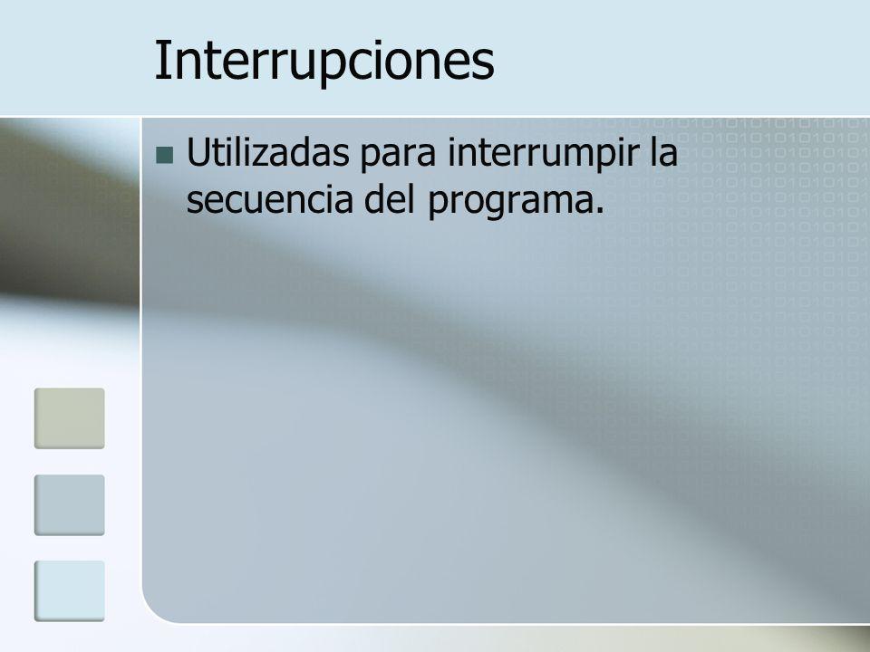 Interrupciones Utilizadas para interrumpir la secuencia del programa.