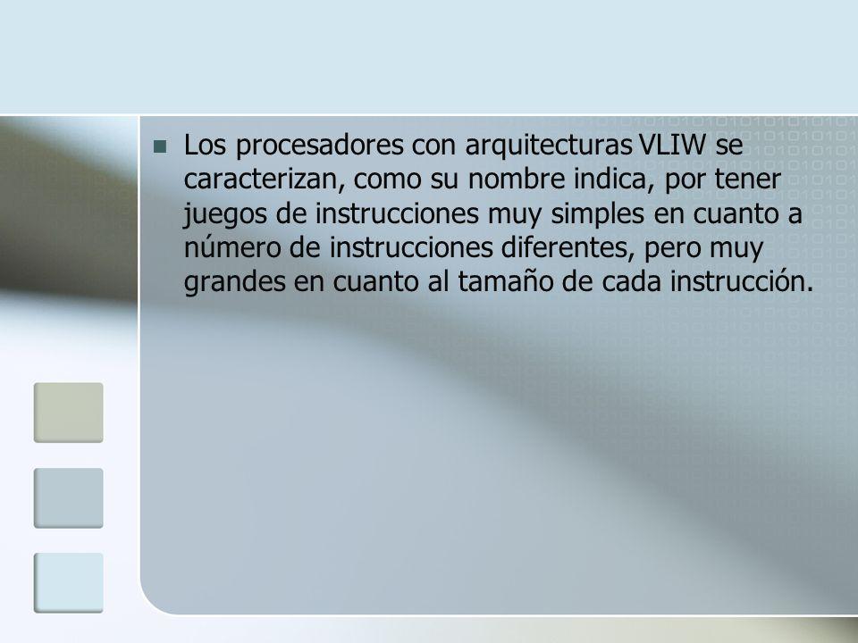 Los procesadores con arquitecturas VLIW se caracterizan, como su nombre indica, por tener juegos de instrucciones muy simples en cuanto a número de instrucciones diferentes, pero muy grandes en cuanto al tamaño de cada instrucción.