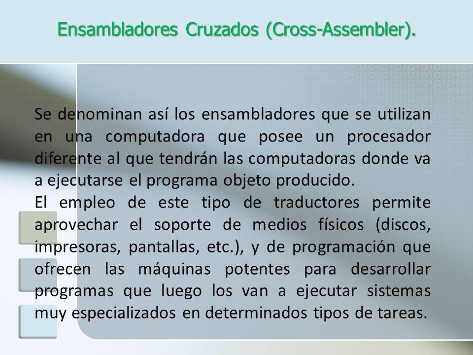 Ensambladores Cruzados (Cross-Assembler).