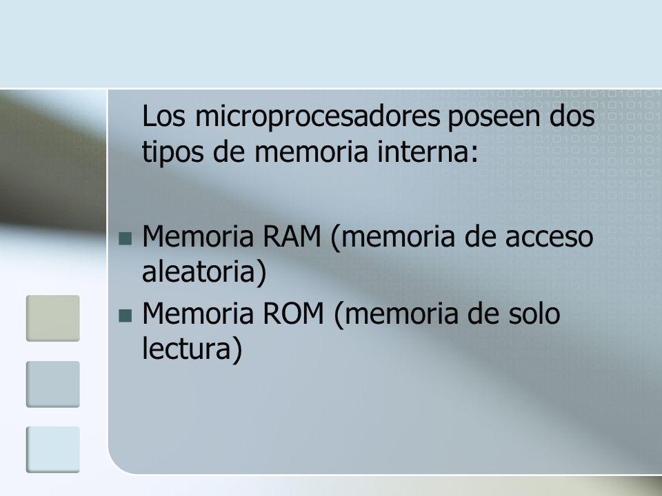 Los microprocesadores poseen dos tipos de memoria interna: