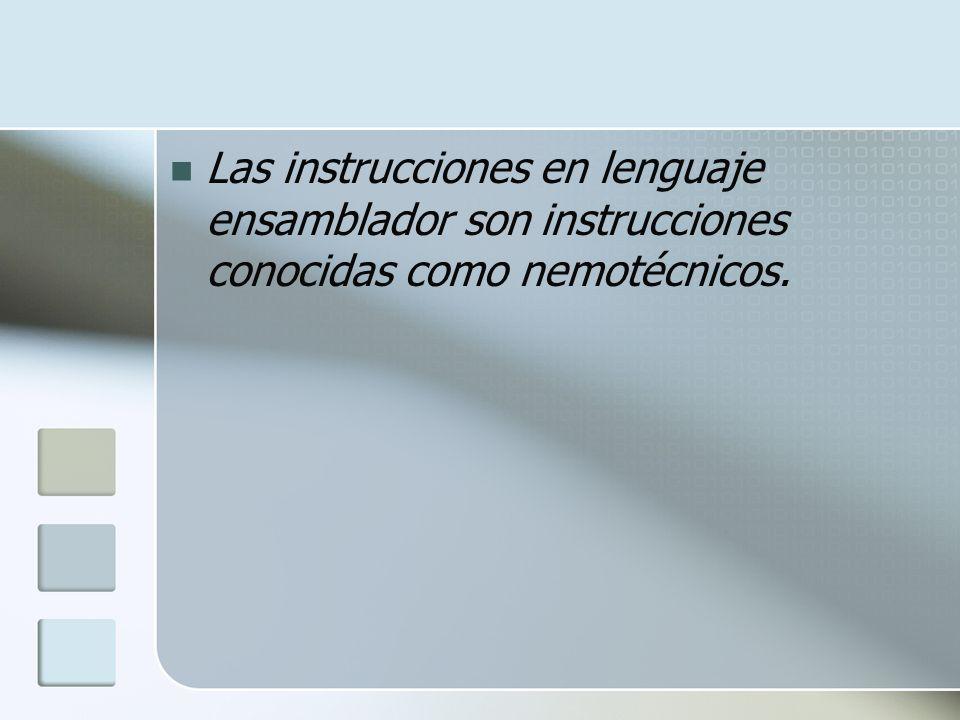 Las instrucciones en lenguaje ensamblador son instrucciones conocidas como nemotécnicos.