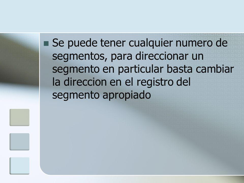 Se puede tener cualquier numero de segmentos, para direccionar un segmento en particular basta cambiar la direccion en el registro del segmento apropiado