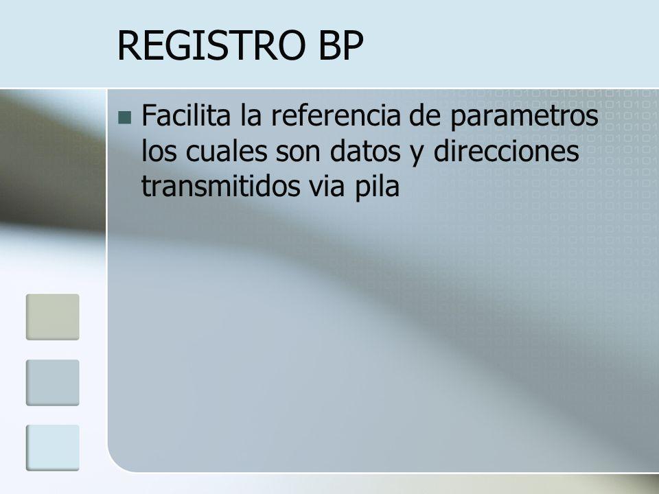 REGISTRO BP Facilita la referencia de parametros los cuales son datos y direcciones transmitidos via pila.