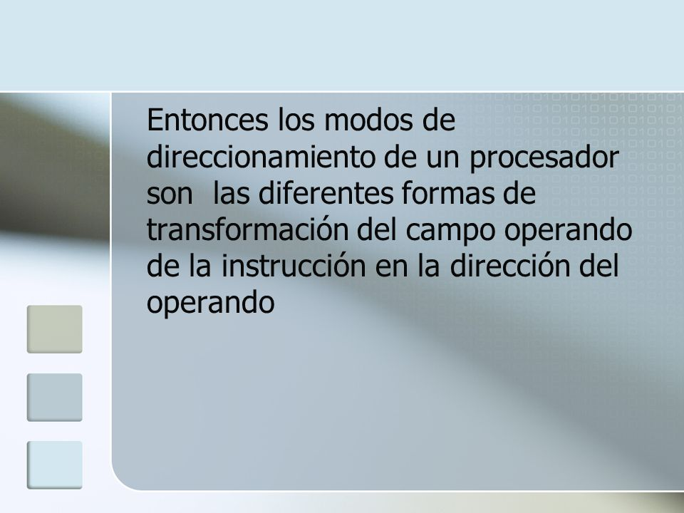 Entonces los modos de direccionamiento de un procesador son las diferentes formas de transformación del campo operando de la instrucción en la dirección del operando