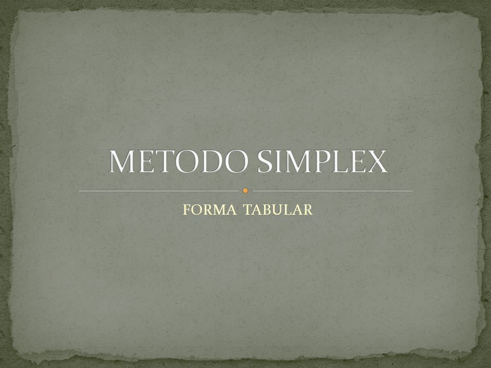 METODO SIMPLEX FORMA TABULAR