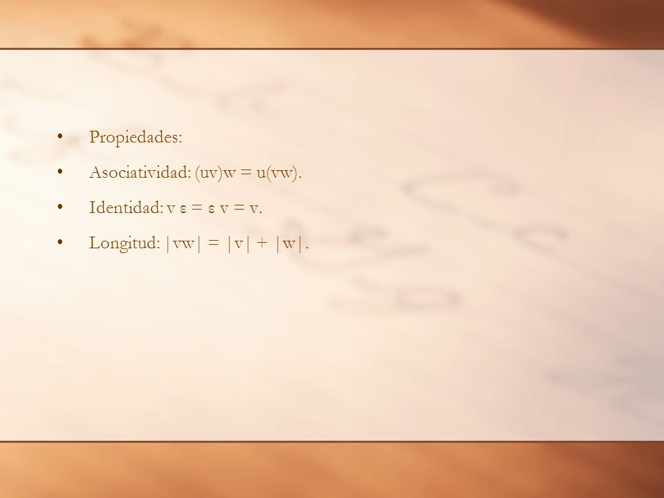 Propiedades: Asociatividad: (uv)w = u(vw). Identidad: v ε = ε v = v. Longitud: |vw| = |v| + |w|.