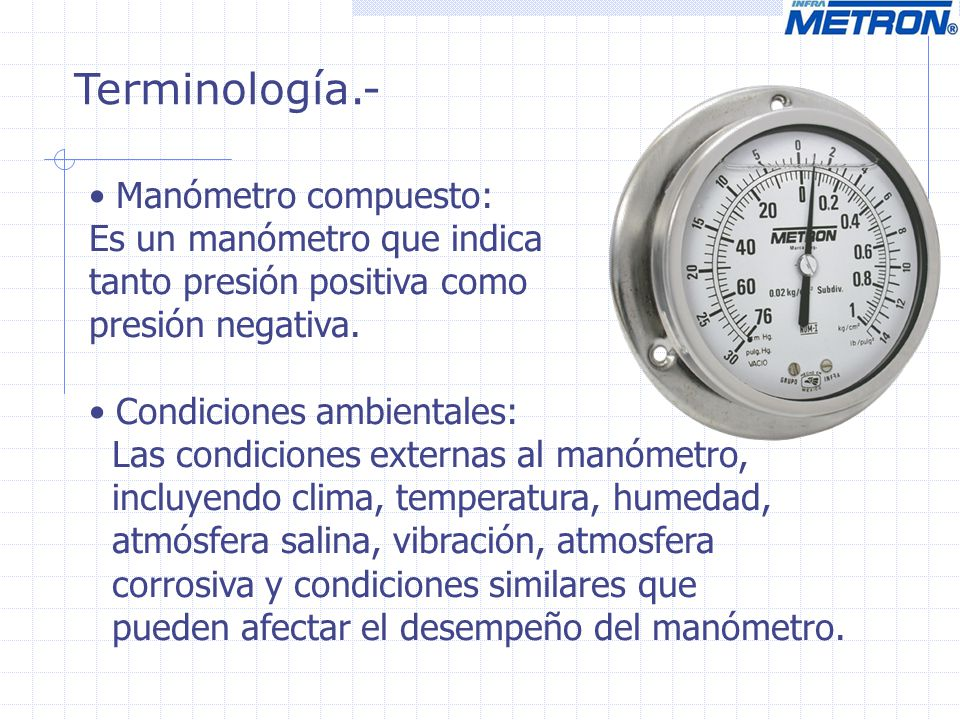 Terminología.- Manómetro compuesto: Es un manómetro que indica
