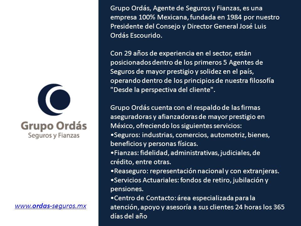 Grupo Ordás, Agente de Seguros y Fianzas, es una empresa 100% Mexicana, fundada en 1984 por nuestro Presidente del Consejo y Director General José Luis Ordás Escourido.