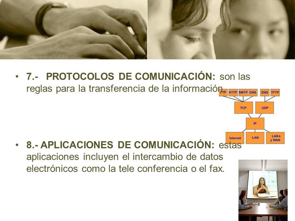 7.- PROTOCOLOS DE COMUNICACIÓN: son las reglas para la transferencia de la información.