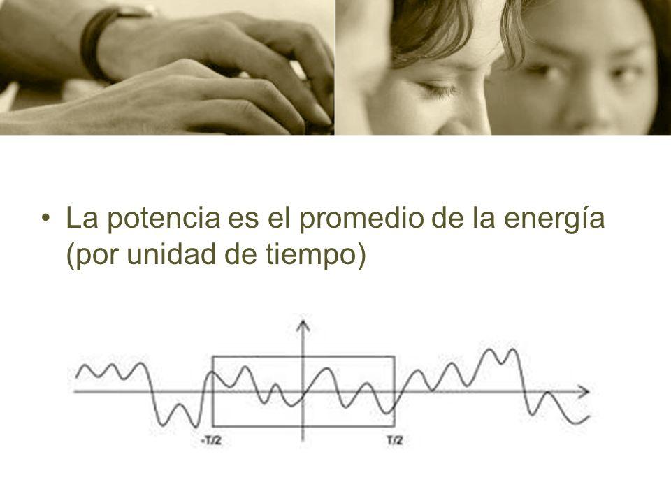 La potencia es el promedio de la energía (por unidad de tiempo)