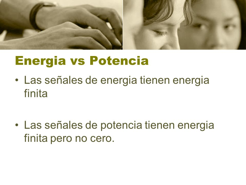 Energia vs Potencia Las señales de energia tienen energia finita