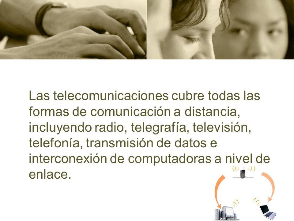 Las telecomunicaciones cubre todas las formas de comunicación a distancia, incluyendo radio, telegrafía, televisión, telefonía, transmisión de datos e interconexión de computadoras a nivel de enlace.