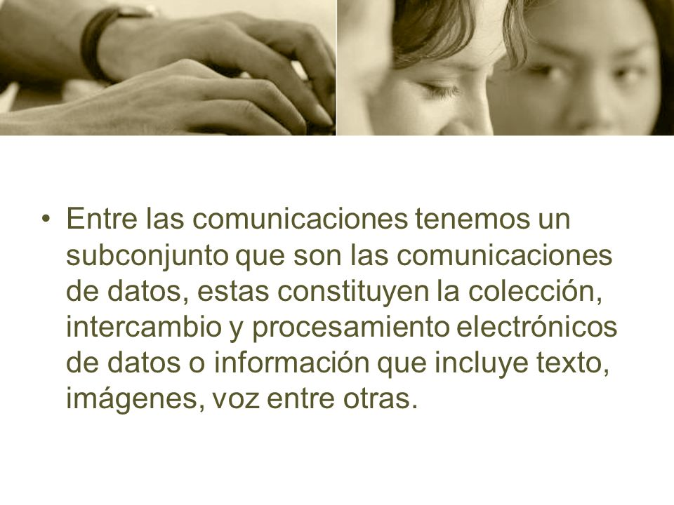 Entre las comunicaciones tenemos un subconjunto que son las comunicaciones de datos, estas constituyen la colección, intercambio y procesamiento electrónicos de datos o información que incluye texto, imágenes, voz entre otras.