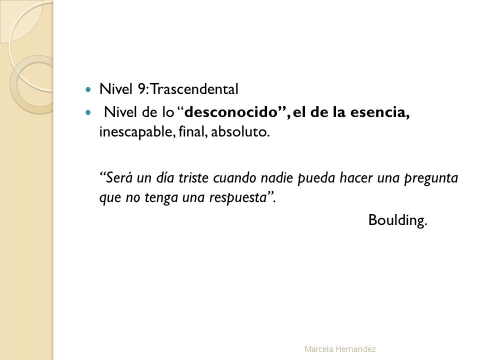 Nivel 9: Trascendental Nivel de lo desconocido , el de la esencia, inescapable, final, absoluto.
