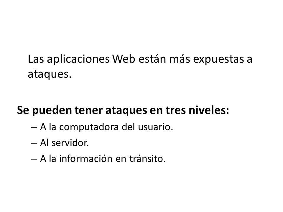 Las aplicaciones Web están más expuestas a ataques.