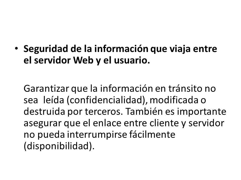Seguridad de la información que viaja entre el servidor Web y el usuario.