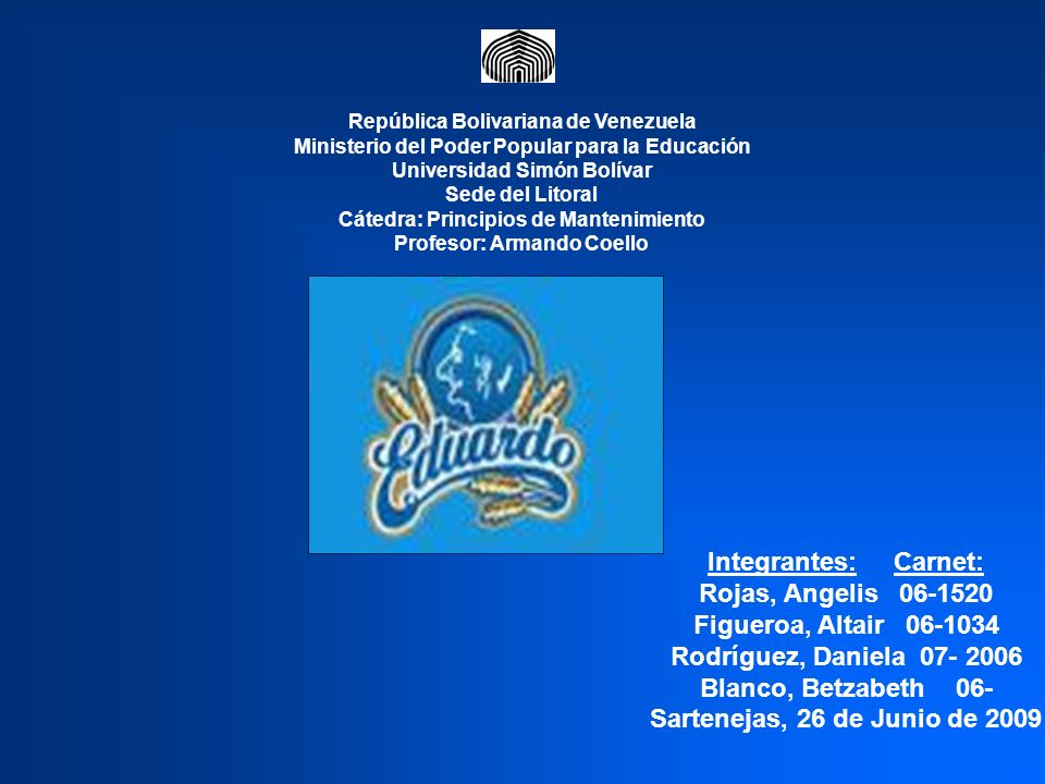 Integrantes: Carnet: Rojas, Angelis 06-1520 Figueroa, Altair 06-1034