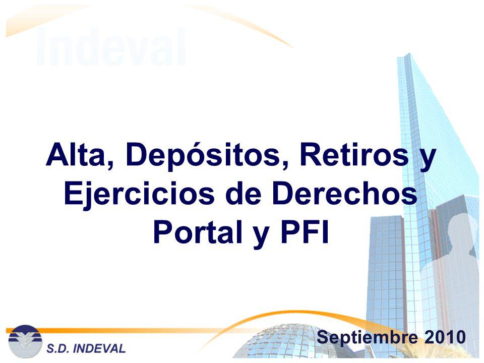 Alta, Depósitos, Retiros y Ejercicios de Derechos Portal y PFI